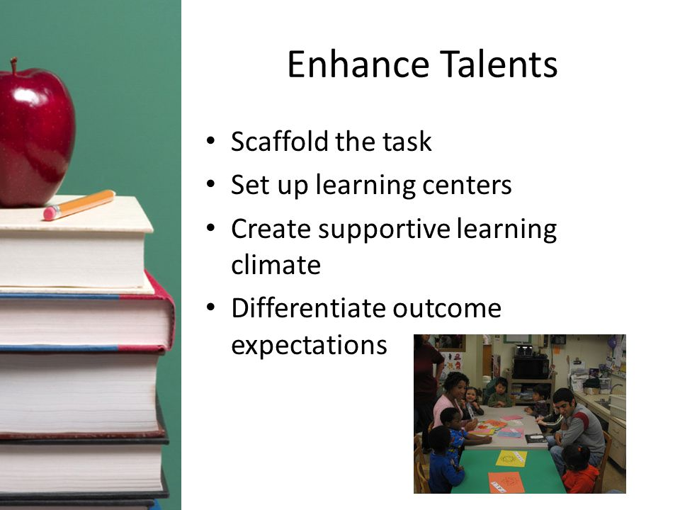 Enhance Talents Scaffold the task Set up learning centers Create supportive learning climate Differentiate outcome expectations