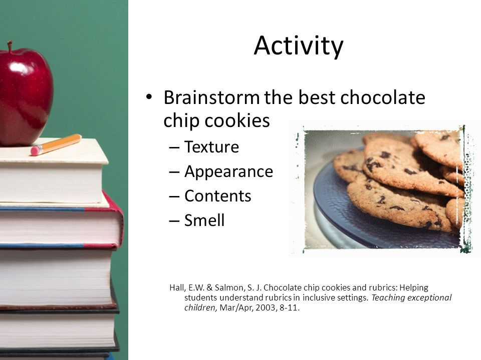 Activity Brainstorm the best chocolate chip cookies – Texture – Appearance – Contents – Smell Hall, E.W. & Salmon, S. J. Chocolate chip cookies and ru