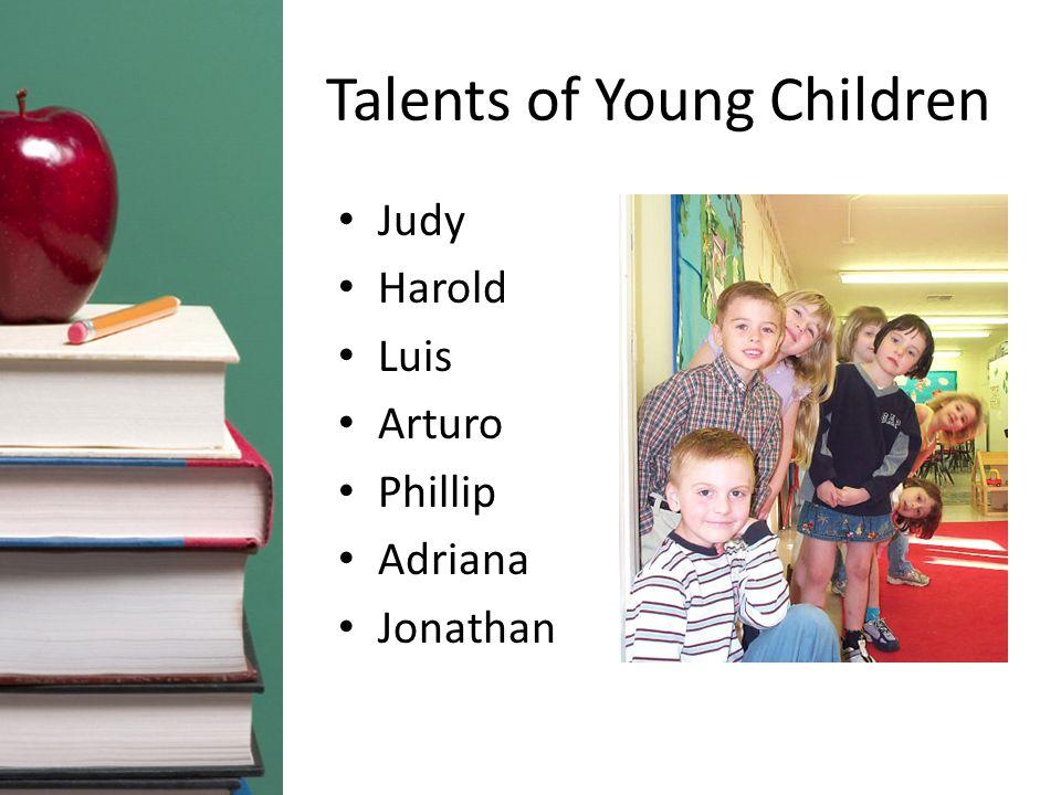 Talents of Young Children Judy Harold Luis Arturo Phillip Adriana Jonathan