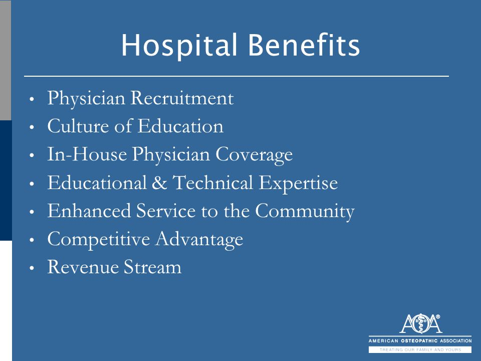 Hospital Benefits Physician Recruitment Culture of Education In-House Physician Coverage Educational & Technical Expertise Enhanced Service to the Com