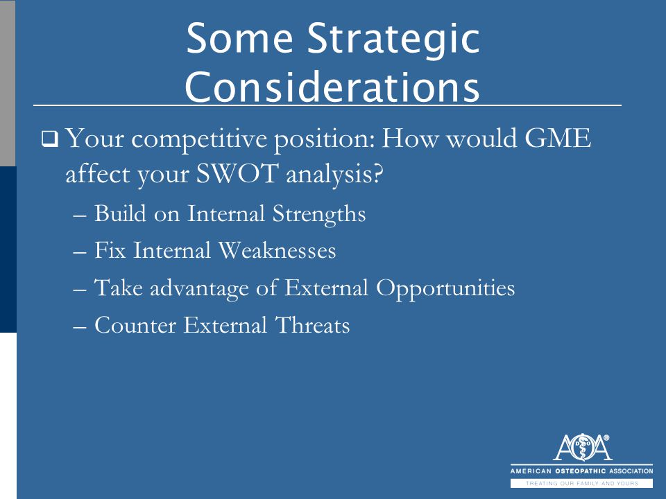 Some Strategic Considerations  Your competitive position: How would GME affect your SWOT analysis? –Build on Internal Strengths –Fix Internal Weaknes