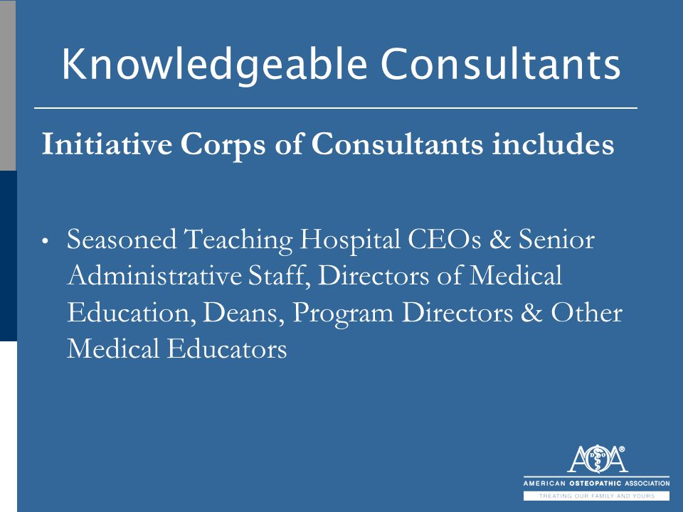 Knowledgeable Consultants Initiative Corps of Consultants includes Seasoned Teaching Hospital CEOs & Senior Administrative Staff, Directors of Medical