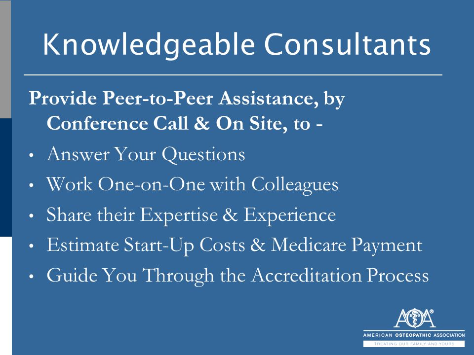 Knowledgeable Consultants Provide Peer-to-Peer Assistance, by Conference Call & On Site, to - Answer Your Questions Work One-on-One with Colleagues Sh