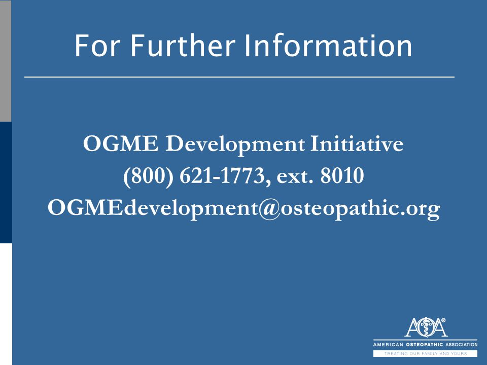 For Further Information OGME Development Initiative (800) 621-1773, ext. 8010 OGMEdevelopment@osteopathic.org