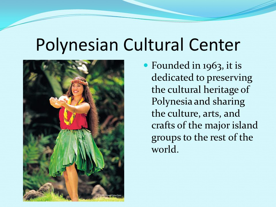 Founded in 1963, it is dedicated to preserving the cultural heritage of Polynesia and sharing the culture, arts, and crafts of the major island groups to the rest of the world.