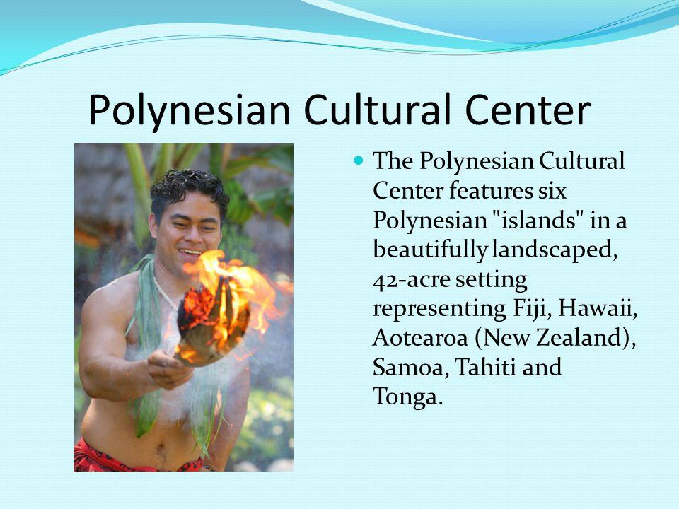 Polynesian Cultural Center The Polynesian Cultural Center features six Polynesian islands in a beautifully landscaped, 42-acre setting representing Fiji, Hawaii, Aotearoa (New Zealand), Samoa, Tahiti and Tonga.