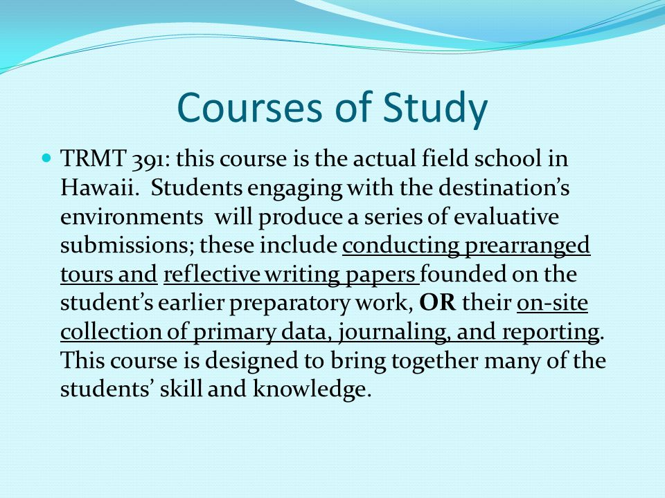Courses of Study TRMT 391: this course is the actual field school in Hawaii.
