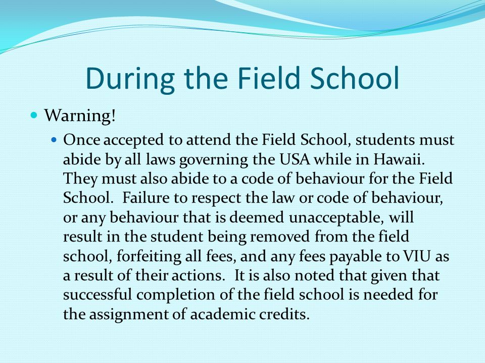 During the Field School Warning! Once accepted to attend the Field School, students must abide by all laws governing the USA while in Hawaii. They mus