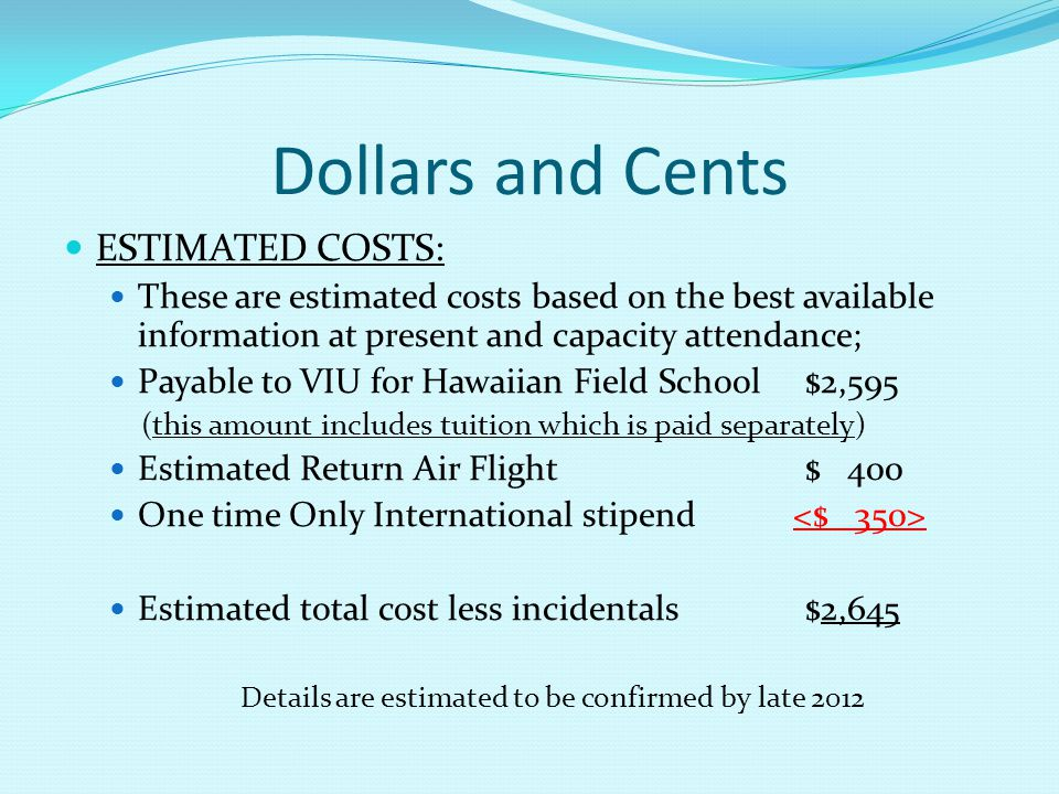 Dollars and Cents ESTIMATED COSTS: These are estimated costs based on the best available information at present and capacity attendance; Payable to VI