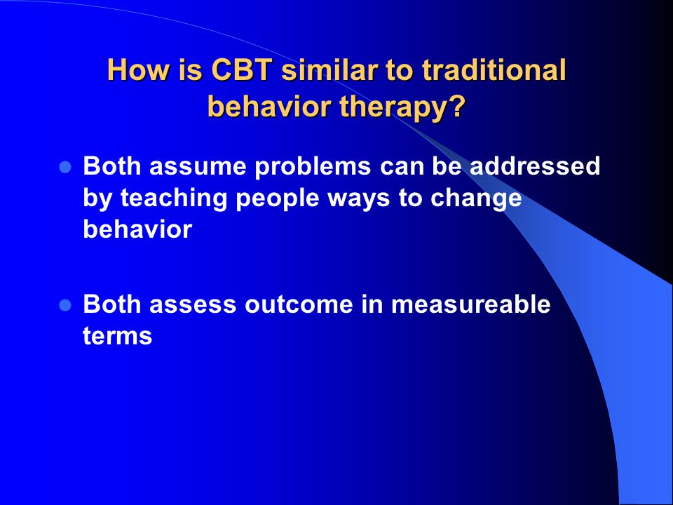 How is CBT similar to traditional behavior therapy.