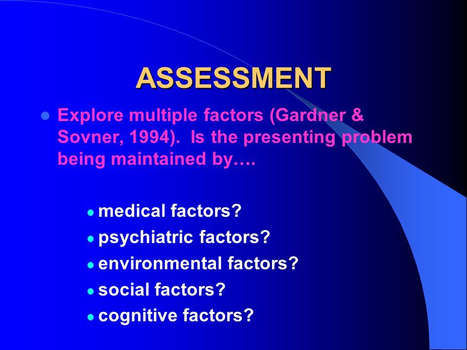 ASSESSMENT Explore multiple factors (Gardner & Sovner, 1994).