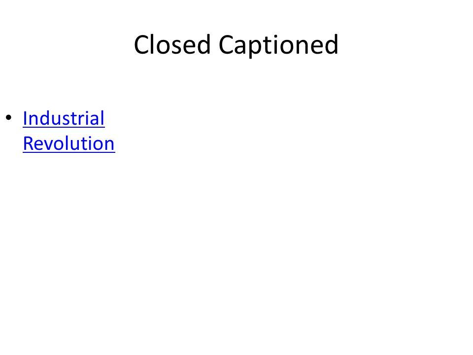 Closed Captioned Industrial Revolution Industrial Revolution