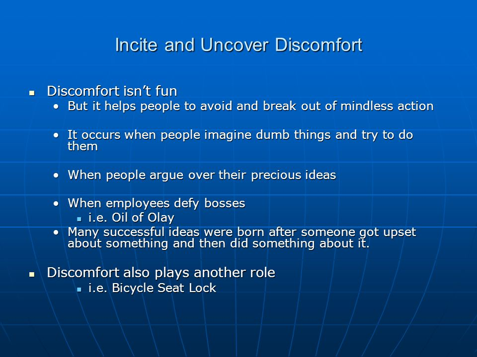 Incite and Uncover Discomfort Discomfort isn't fun Discomfort isn't fun But it helps people to avoid and break out of mindless actionBut it helps peop