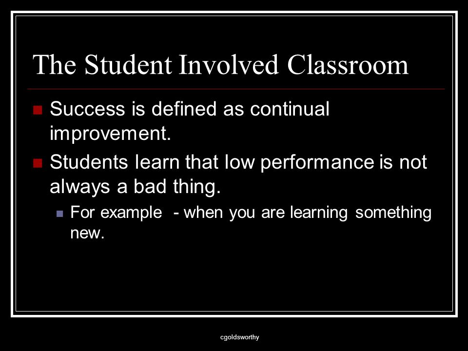 cgoldsworthy The Student Involved Classroom Success is defined as continual improvement.