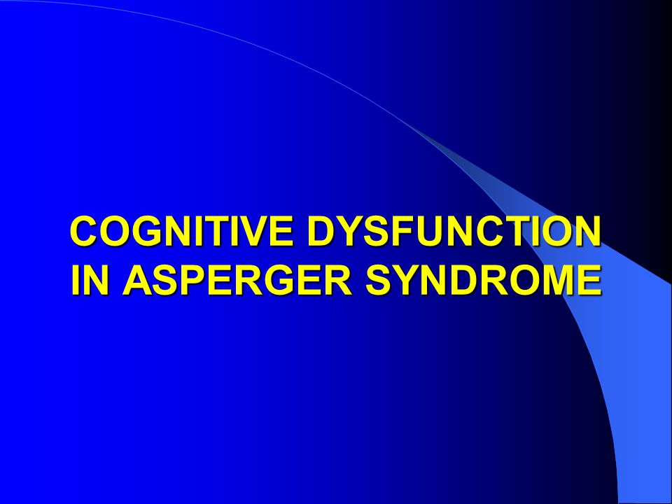 COGNITIVE DYSFUNCTION IN ASPERGER SYNDROME