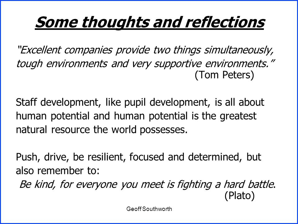 """Excellent companies provide two things simultaneously, tough environments and very supportive environments."" (Tom Peters) Staff development, like pup"