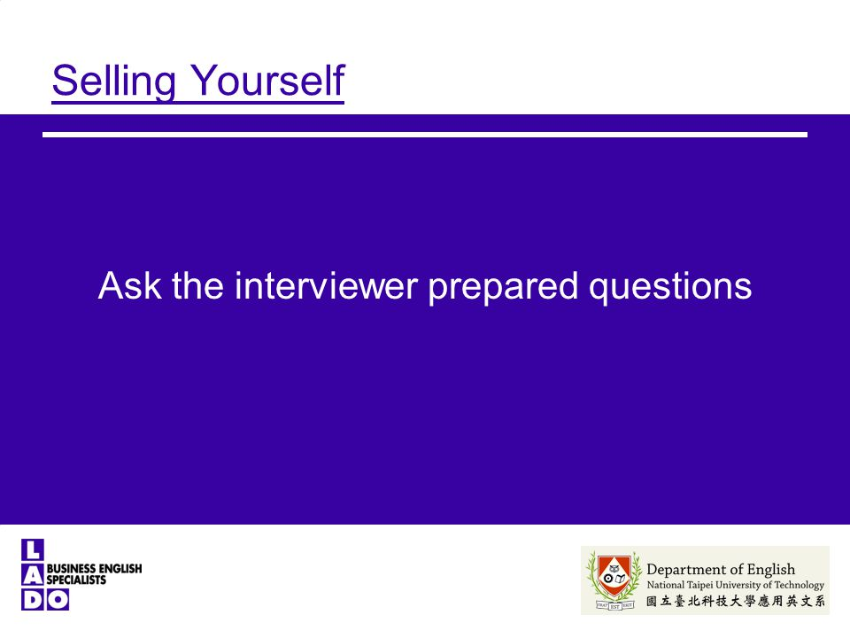Selling Yourself Ask the interviewer prepared questions
