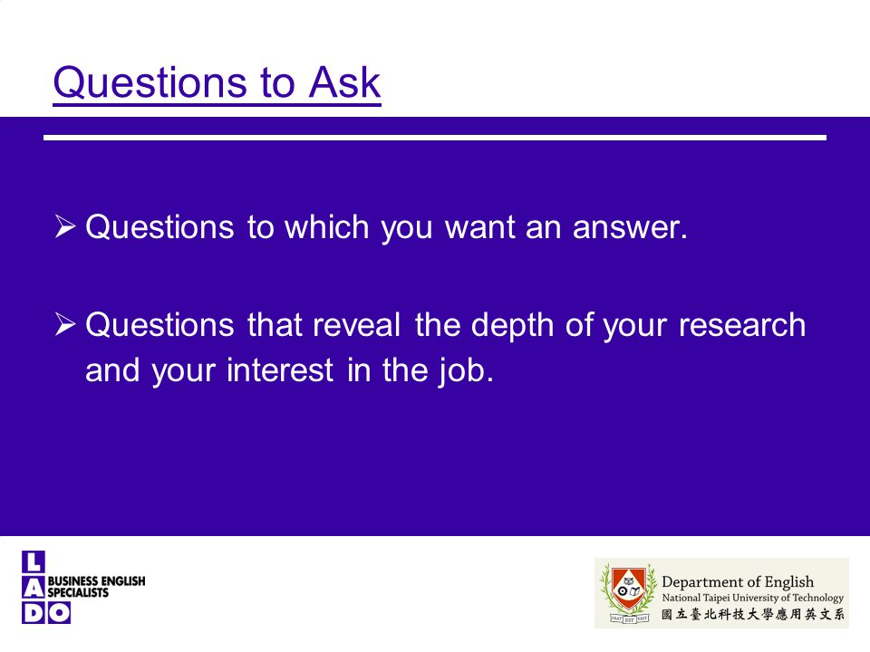 Questions to Ask  Questions to which you want an answer.