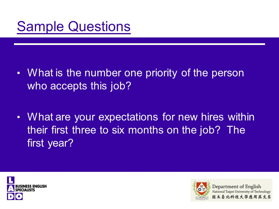 Sample Questions What is the number one priority of the person who accepts this job.