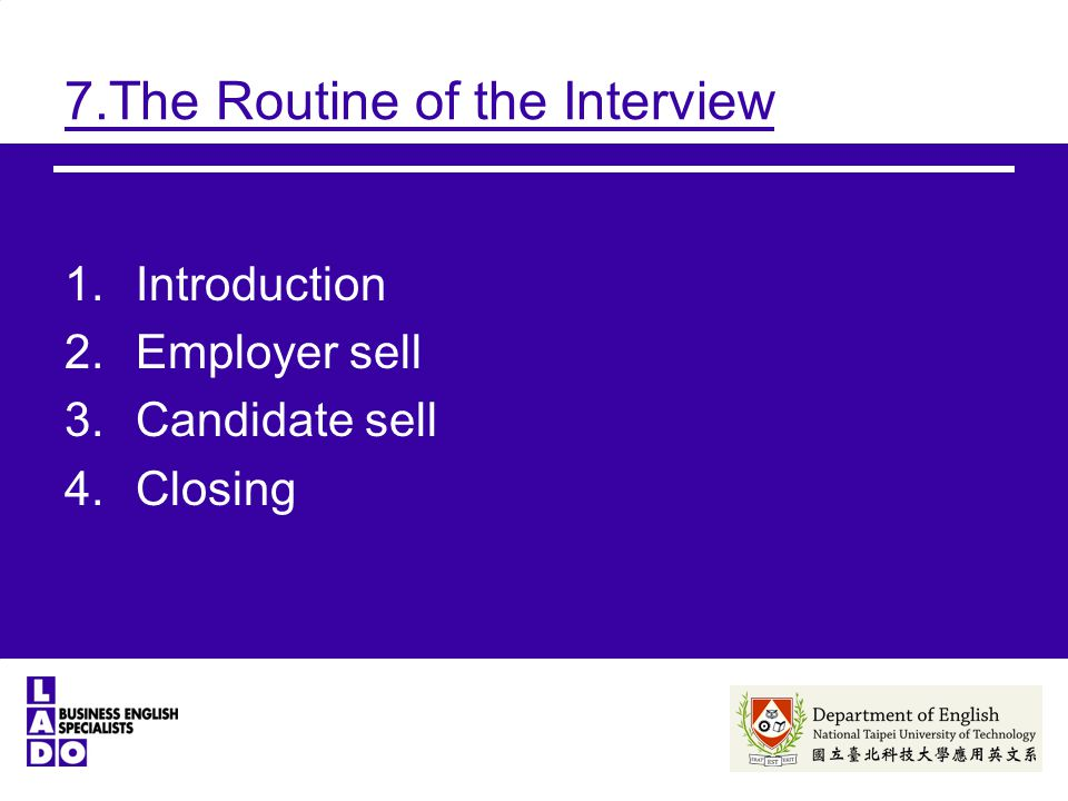 7.The Routine of the Interview 1.Introduction 2.Employer sell 3.Candidate sell 4.Closing