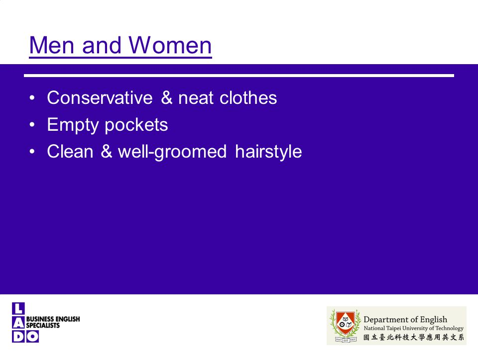 Men and Women Conservative & neat clothes Empty pockets Clean & well-groomed hairstyle