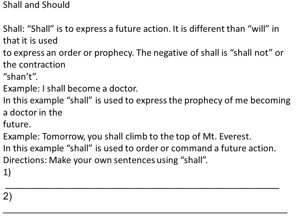 """Shall and Should Shall: """"Shall"""" is to express a future action. It is different than """"will"""" in that it is used to express an order or prophecy. The neg"""