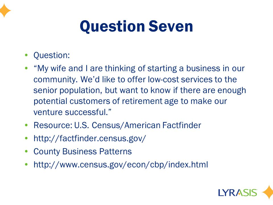 Question Seven Question: My wife and I are thinking of starting a business in our community.