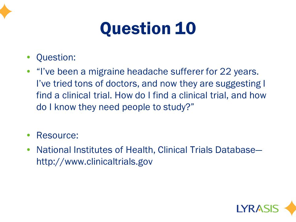 Question 10 Question: I've been a migraine headache sufferer for 22 years.