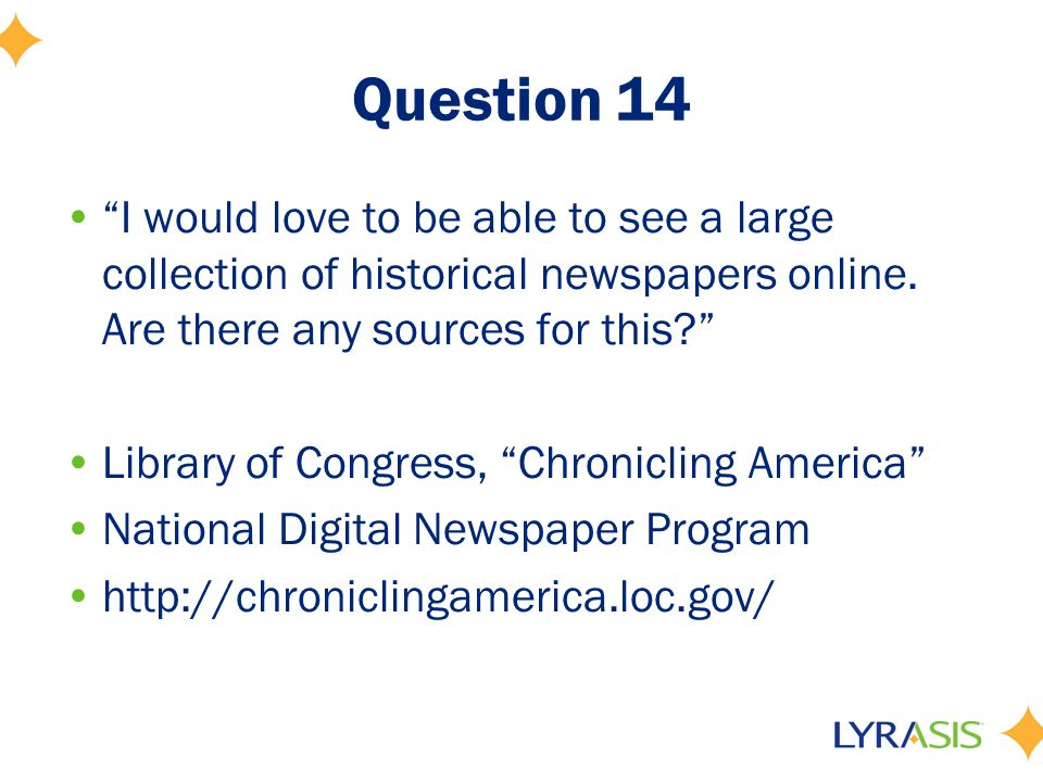 Question 14 I would love to be able to see a large collection of historical newspapers online.