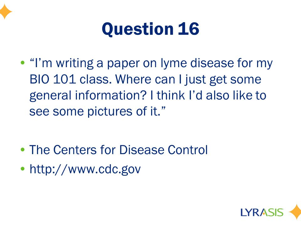 Question 16 I'm writing a paper on lyme disease for my BIO 101 class.