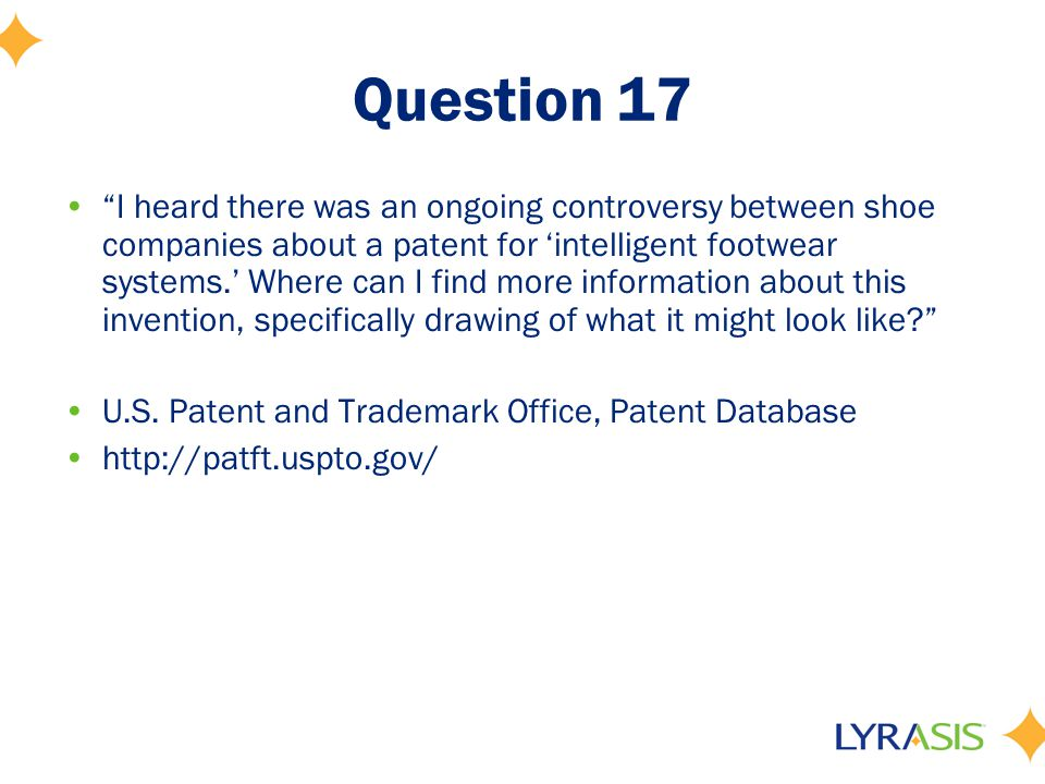 Question 17 I heard there was an ongoing controversy between shoe companies about a patent for 'intelligent footwear systems.' Where can I find more information about this invention, specifically drawing of what it might look like U.S.