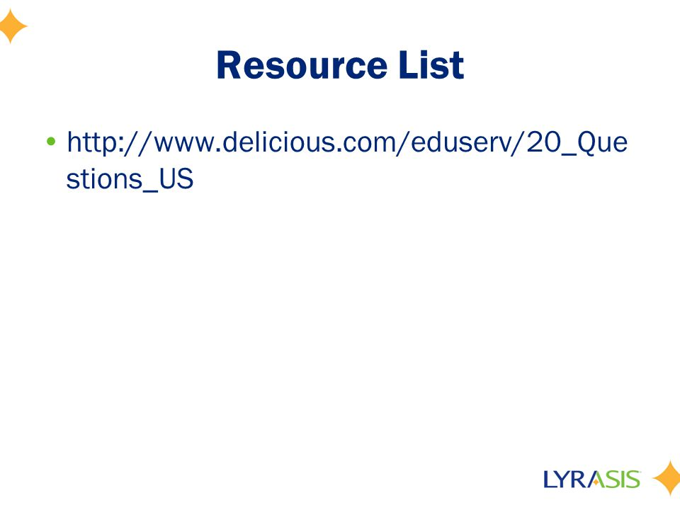 Resource List http://www.delicious.com/eduserv/20_Que stions_US