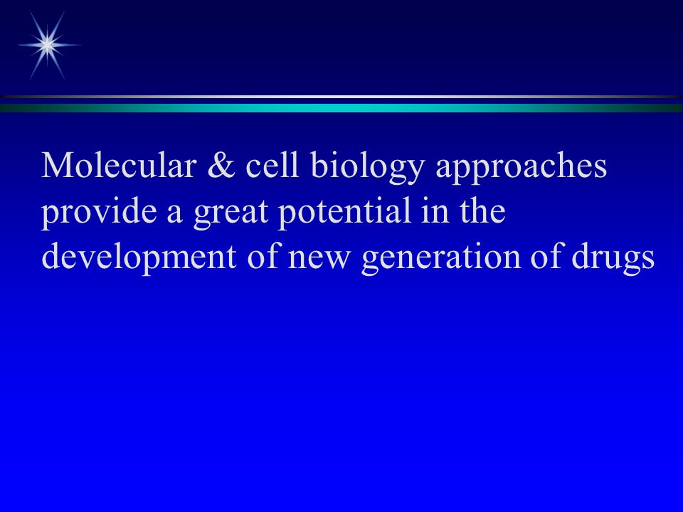 Molecular & cell biology approaches provide a great potential in the development of new generation of drugs
