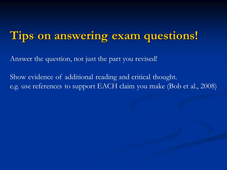 Tips on answering exam questions. Answer the question, not just the part you revised.