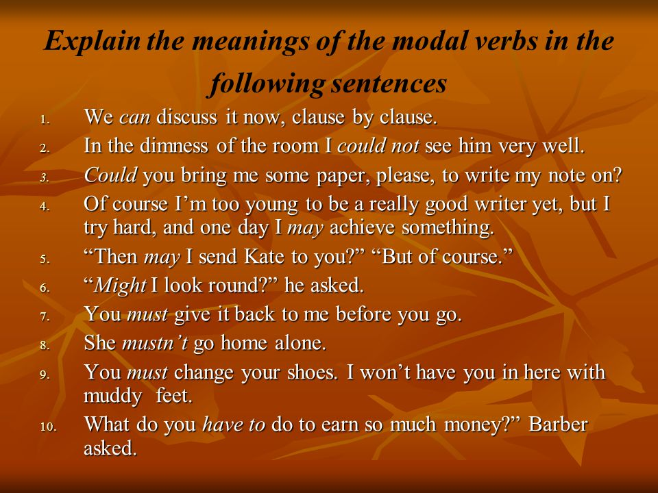 Explain the meanings of the modal verbs in the following sentences 1.