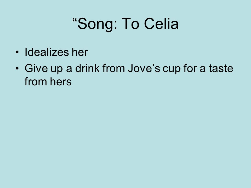 """""""Song: To Celia Idealizes her Give up a drink from Jove's cup for a taste from hers"""