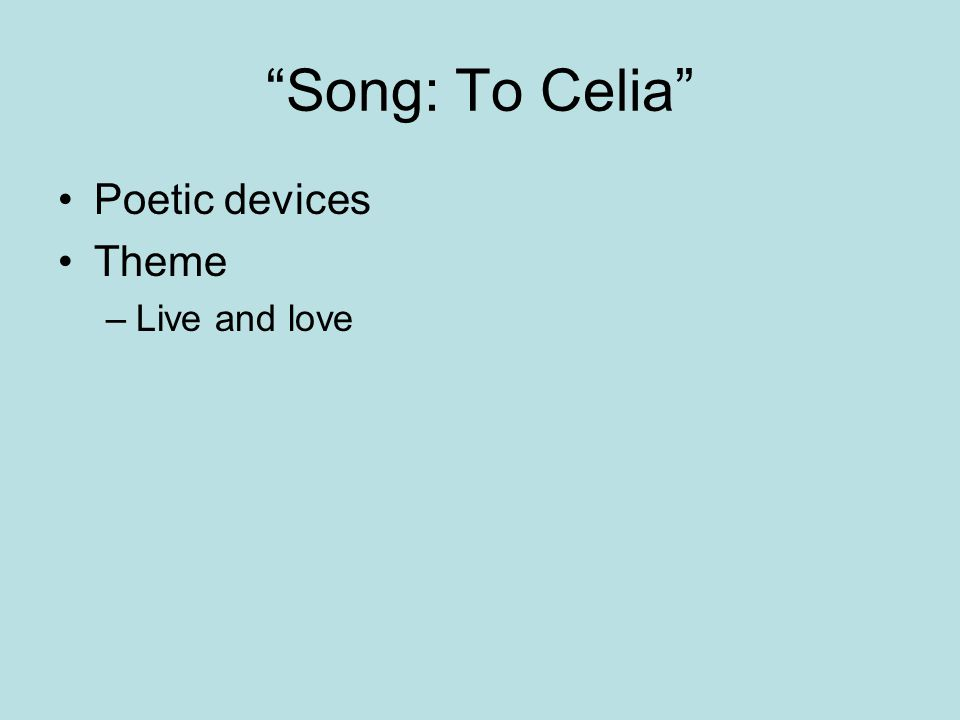 """""""Song: To Celia"""" Poetic devices Theme –Live and love"""