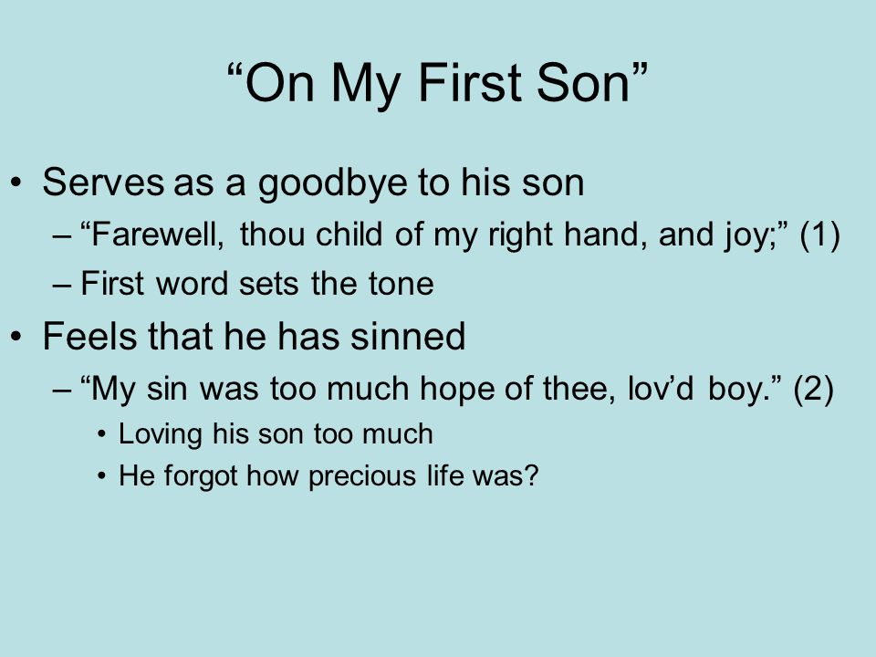 """""""On My First Son"""" Serves as a goodbye to his son –""""Farewell, thou child of my right hand, and joy;"""" (1) –First word sets the tone Feels that he has si"""