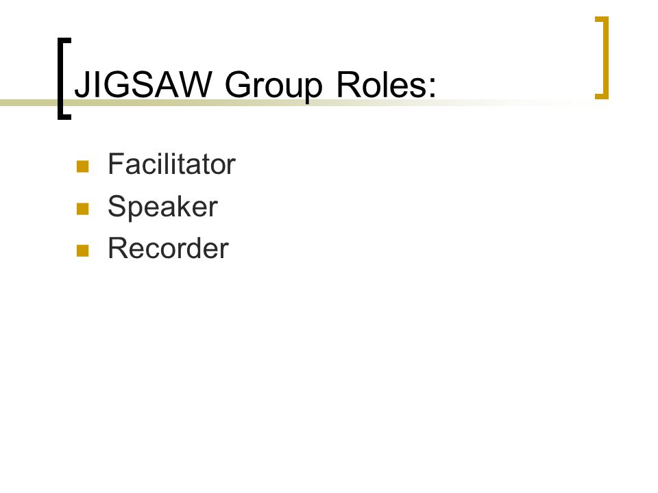 JIGSAW Group Roles: Facilitator Speaker Recorder