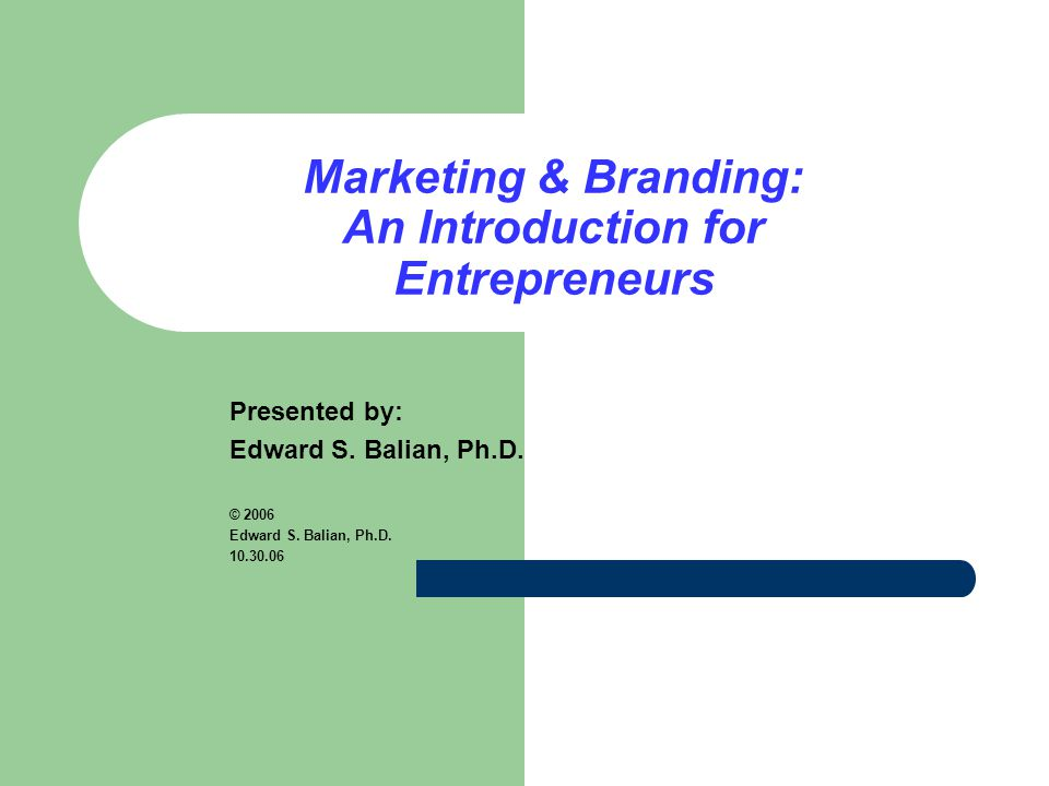 Marketing & Branding: An Introduction for Entrepreneurs Presented by: Edward S.