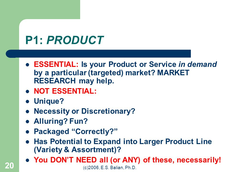 """(c)2006, E.S. Balian, Ph.D. 19 The 4-P's of Marketing…. Pr Pl Pr This is NOT """"mumbo-jumbo,"""" they lead directly to higher profits through greater effic"""