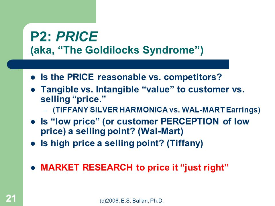 (c)2006, E.S. Balian, Ph.D. 20 P1: PRODUCT ESSENTIAL: Is your Product or Service in demand by a particular (targeted) market? MARKET RESEARCH may help