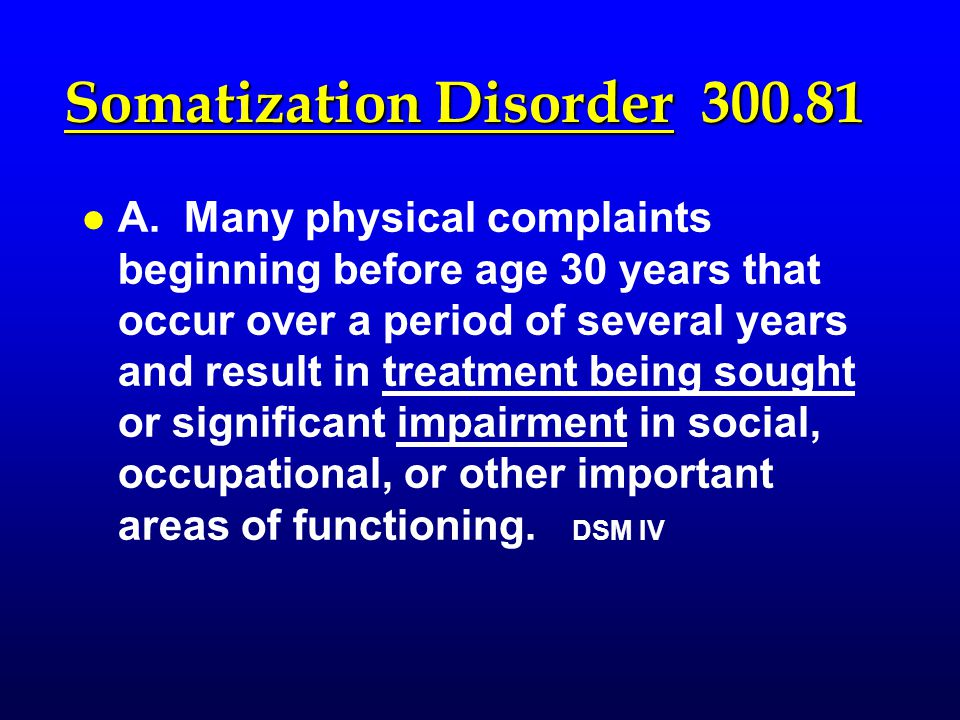 Somatization Disorder 300.81 l l A.