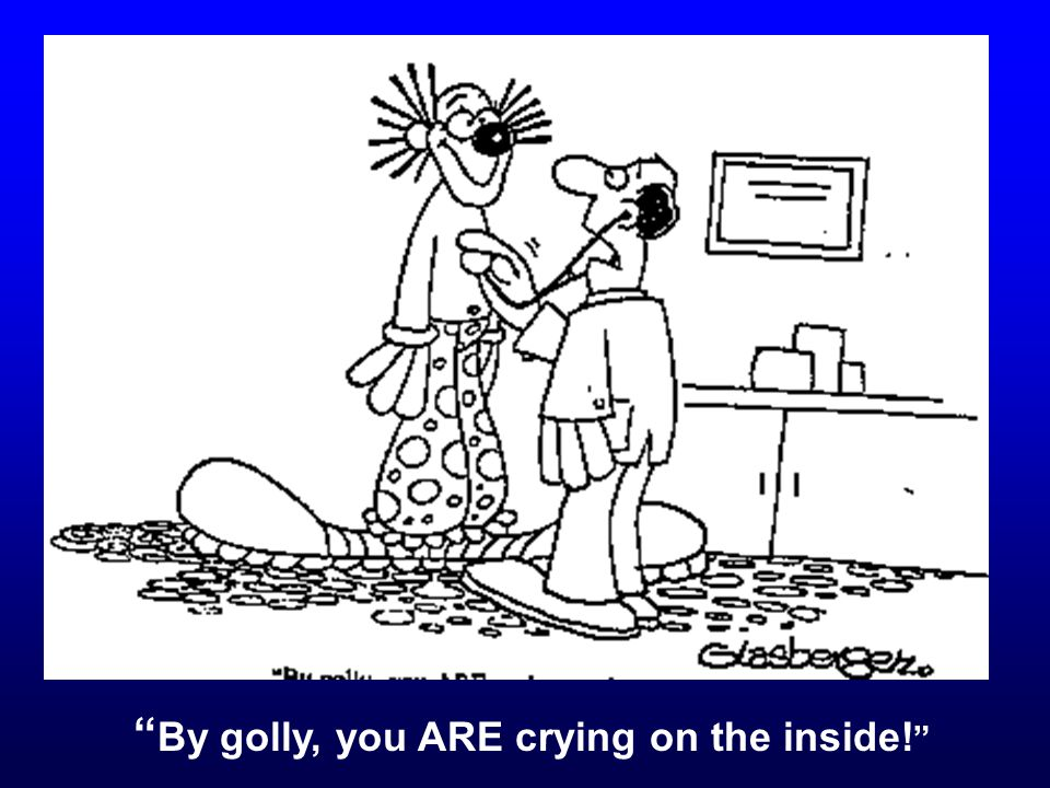 """ By golly, you ARE crying on the inside! """