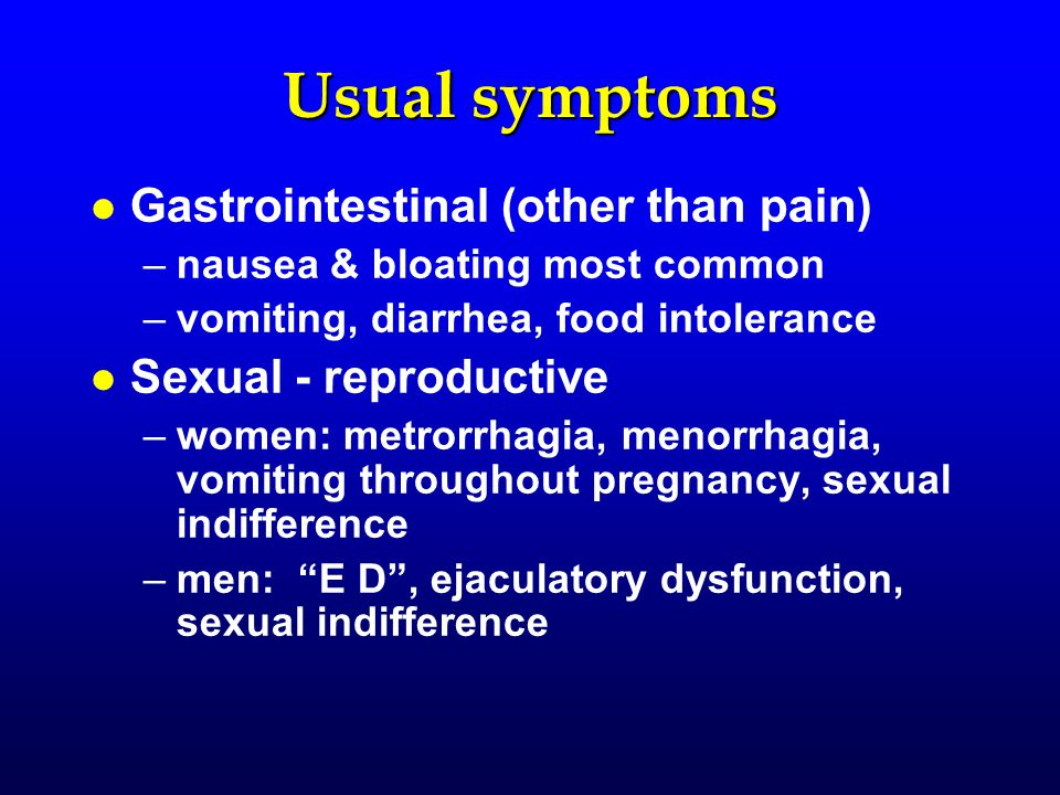 Usual symptoms l l Gastrointestinal (other than pain) – –nausea & bloating most common – –vomiting, diarrhea, food intolerance l l Sexual - reproducti