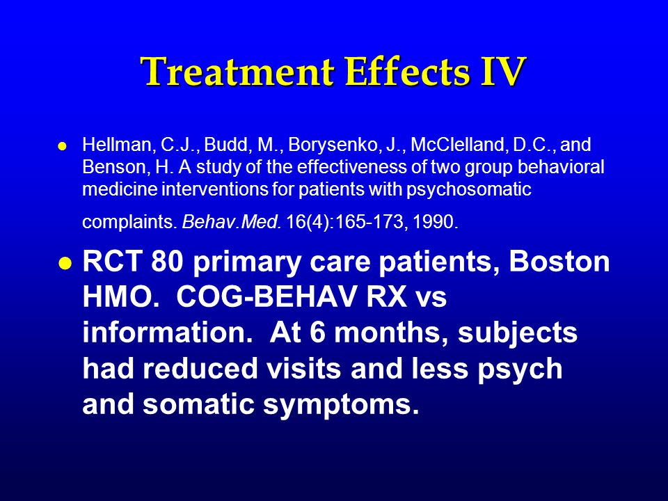 Treatment Effects IV l l Hellman, C.J., Budd, M., Borysenko, J., McClelland, D.C., and Benson, H. A study of the effectiveness of two group behavioral