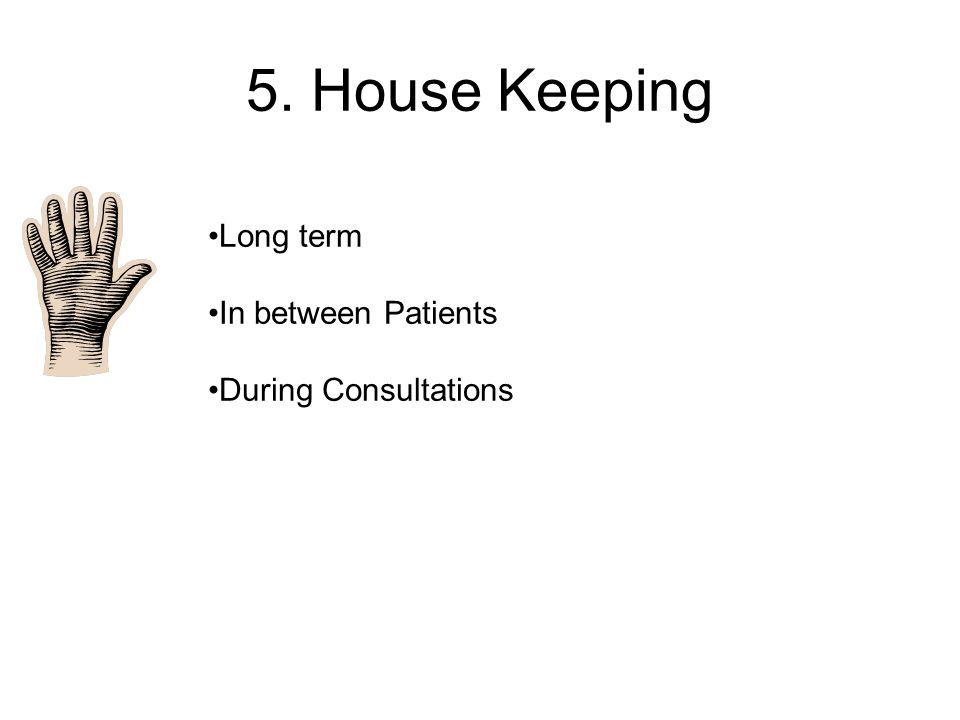 5. House Keeping Long term In between Patients During Consultations