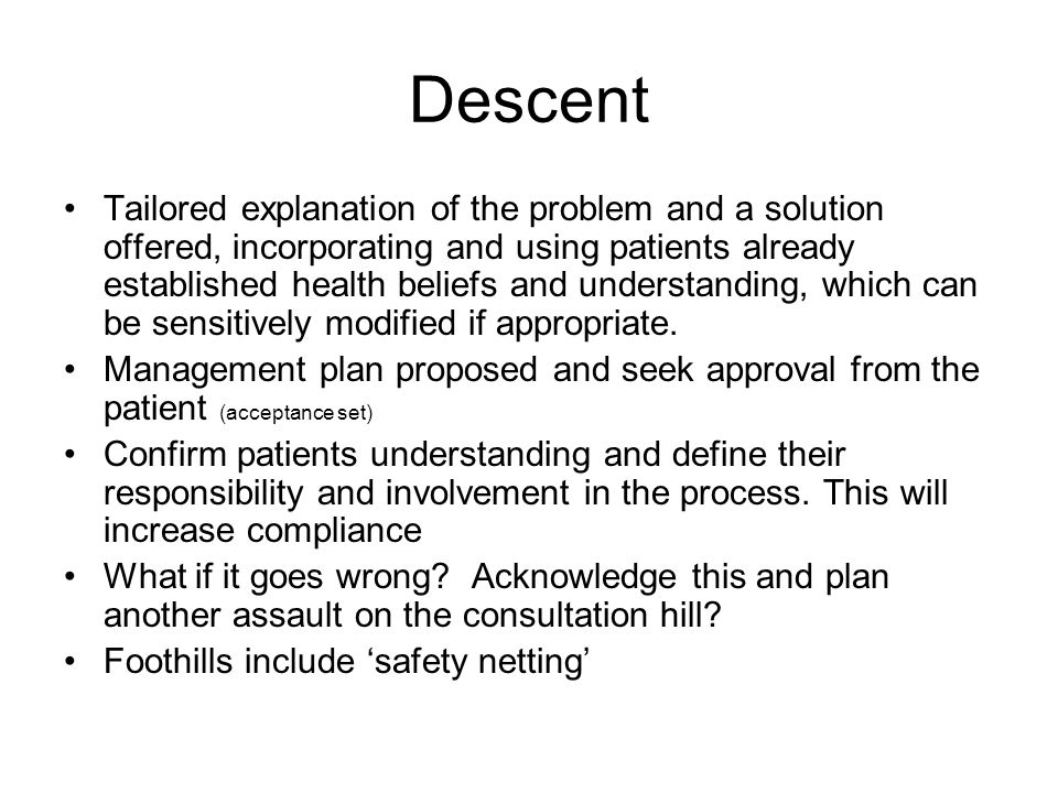 Descent Tailored explanation of the problem and a solution offered, incorporating and using patients already established health beliefs and understand