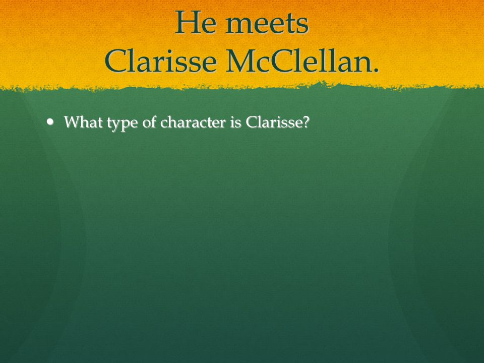 He meets Clarisse McClellan. What type of character is Clarisse? What type of character is Clarisse?