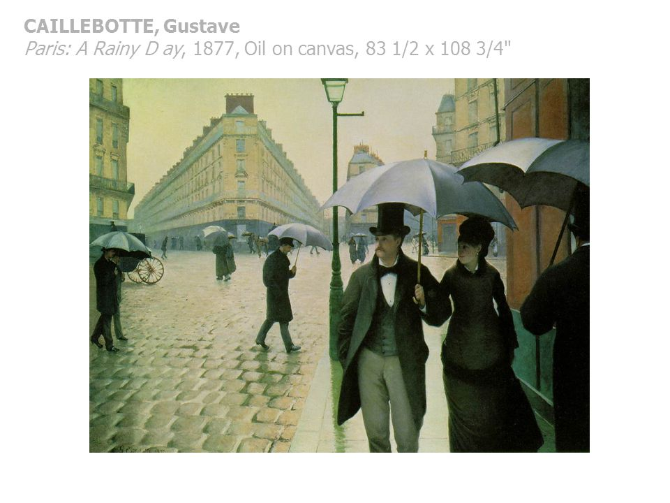 CAILLEBOTTE, Gustave Paris: A Rainy D ay, 1877, Oil on canvas, 83 1/2 x 108 3/4